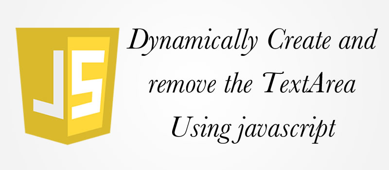Dynamically Create and remove the TextArea Using javascript 6
