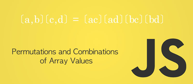 Javascript Permutations and Combinations of Array Values 5